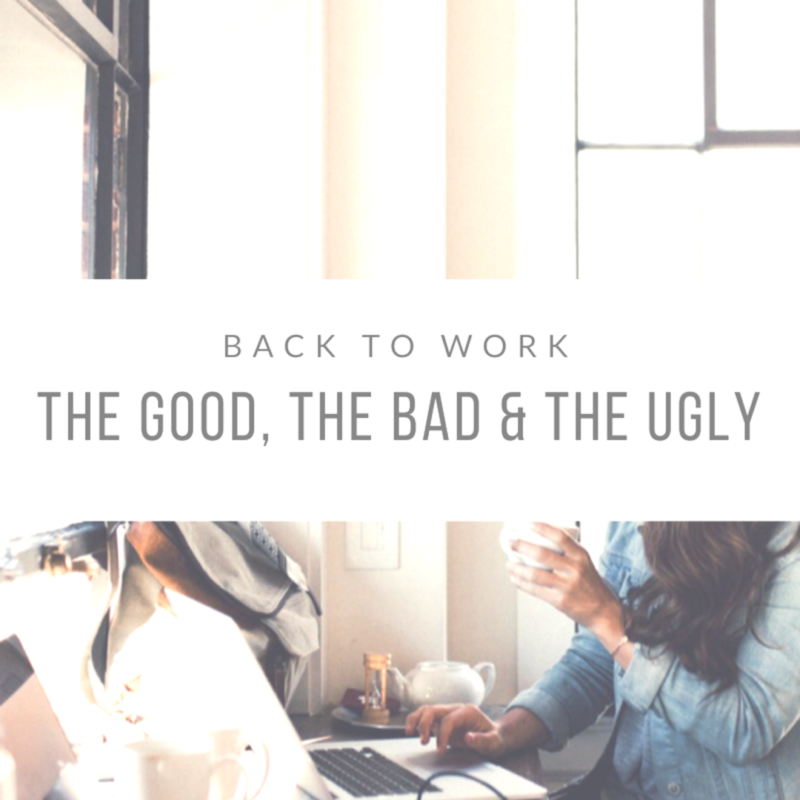 Going Back to Work After Having a Baby // The Good, the Bad and the Ugly