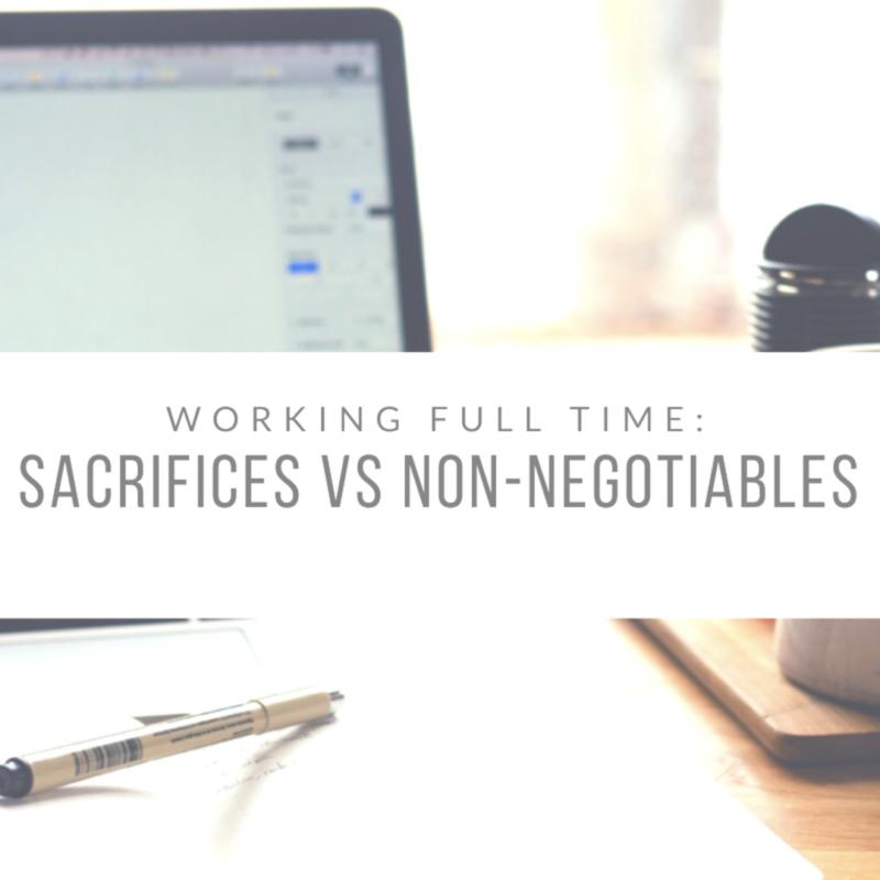 Full Time Working Mum: Sacrifices vs Non-Negotiables