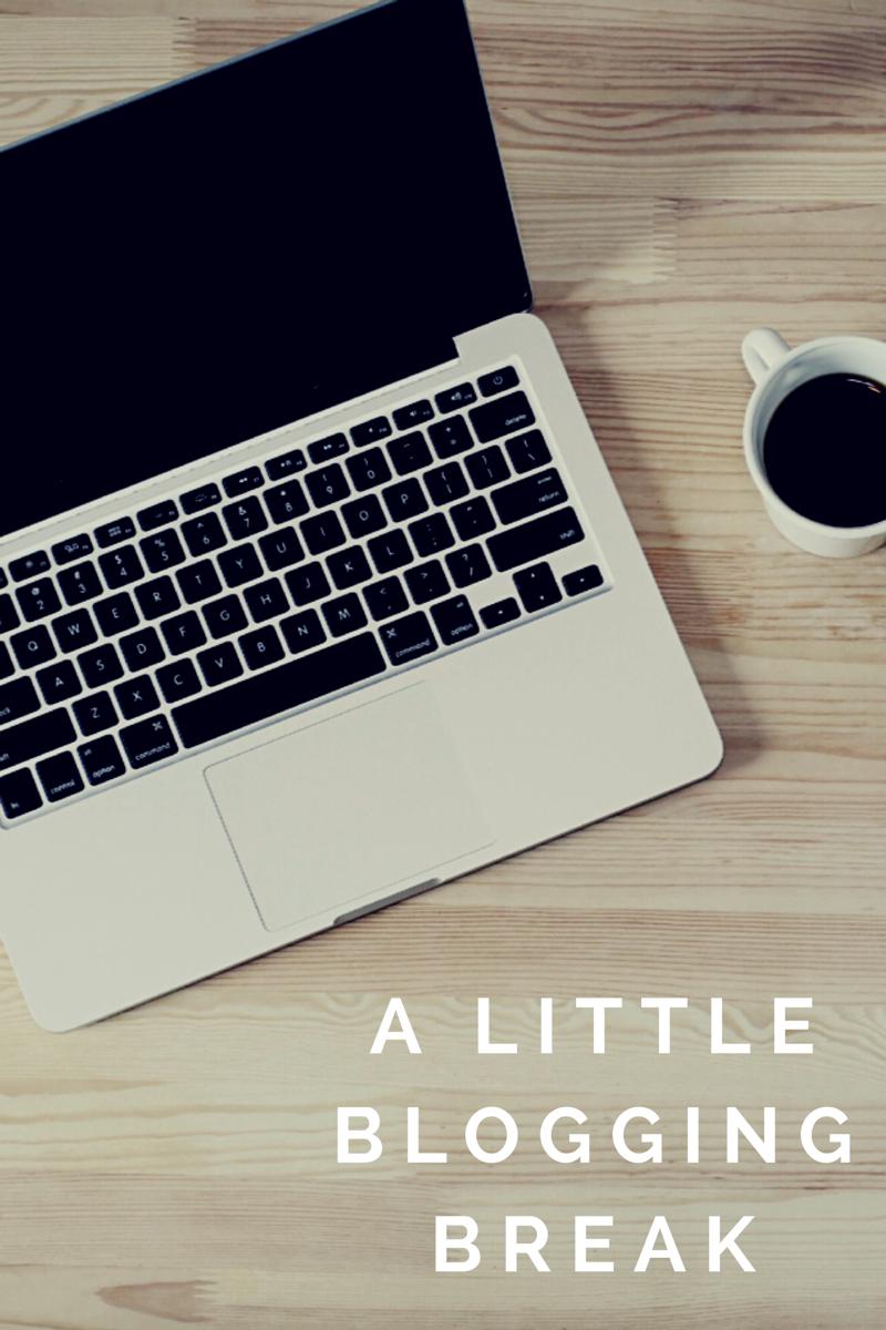 A Little Blogging Break