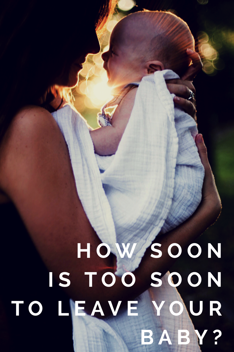 How Soon Is Too Soon To Leave Your Baby?
