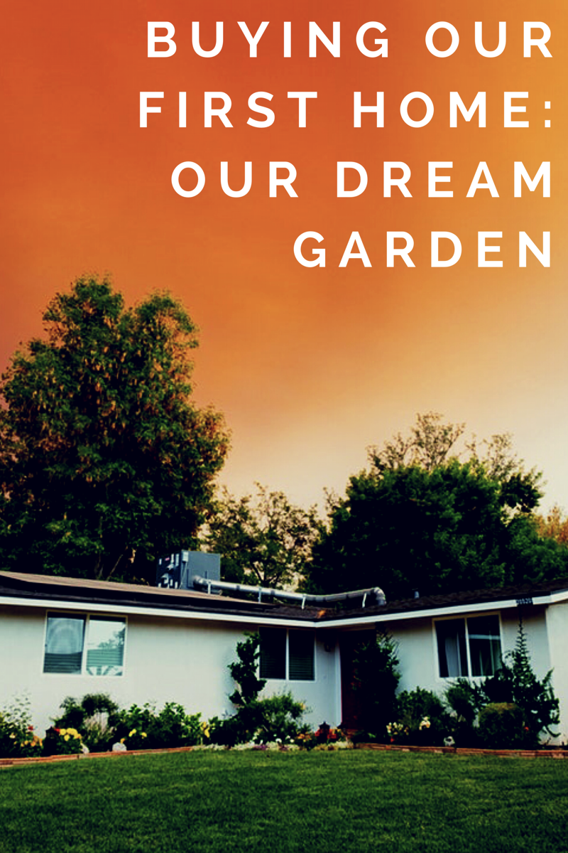 Buying Our First Home: Our Dream Garden
