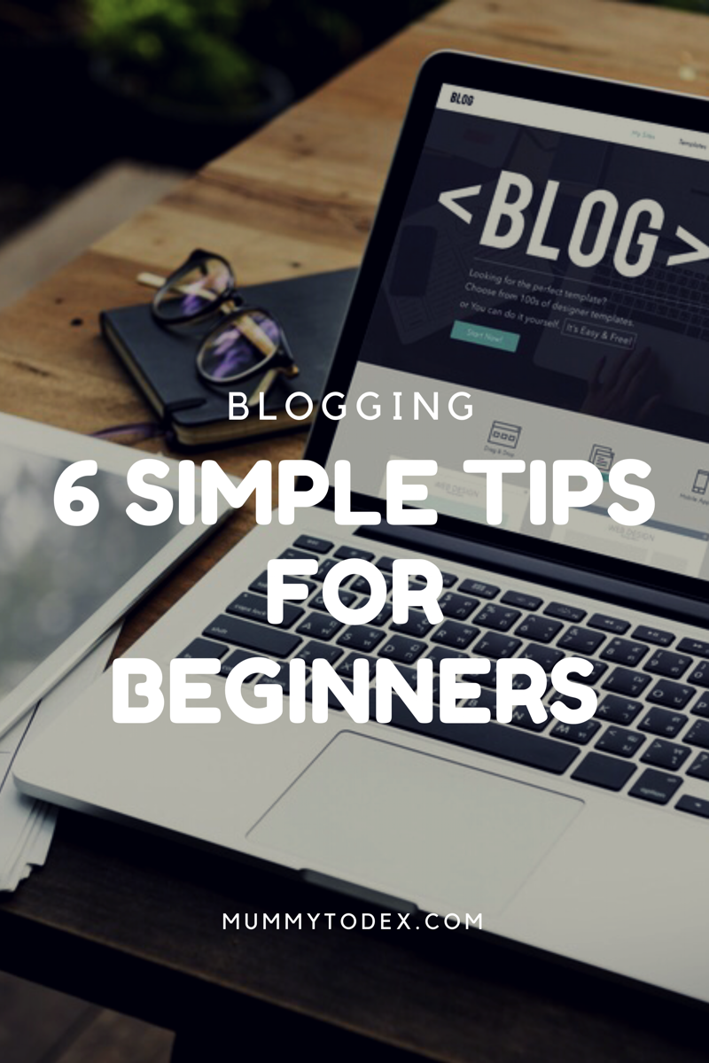 6 Simple Blogging Tips For Beginners