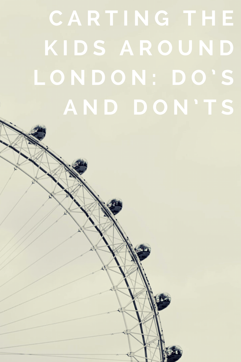 Carting the Kids around London – Do's and Don'ts